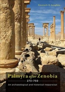 Palmyra after Zenobia AD 273-750 : An Archaeological and Historical Reappraisal, Hardback Book