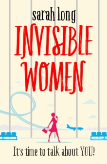 Invisible Women : A hilarious, feel-good novel of love, motherhood and friendship, Paperback / softback Book