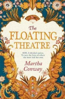 The Floating Theatre : This captivating tale of courage and redemption will sweep you away, Hardback Book