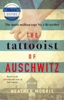 The Tattooist of Auschwitz : the heart-breaking and unforgettable international bestseller, EPUB eBook