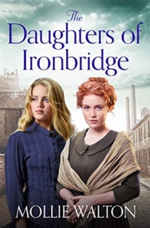 The Daughters of Ironbridge : A heartwarming new saga, Paperback / softback Book