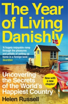 The Year of Living Danishly : Uncovering the Secrets of the World's Happiest Country, Paperback / softback Book