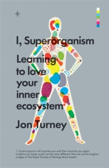 I, Superorganism : Learning to love your inner ecosystem, Paperback / softback Book