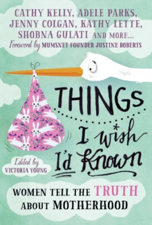 Things I Wish I'd Known : Women Tell the Truth About Motherhood, Paperback Book