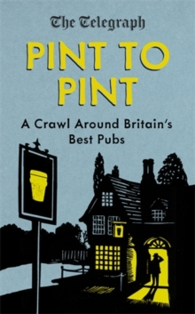 Pint to Pint : A Crawl Around Britain's Best Pubs, Hardback Book