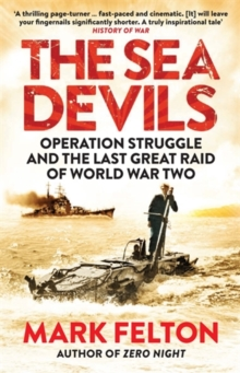 The Sea Devils : Operation Struggle and the Last Great Raid of World War Two, Paperback / softback Book