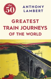 The 50 Greatest Train Journeys of the World, Paperback Book