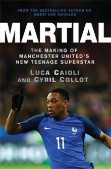 Martial : The Making of Manchester United's New Teenage Superstar, Paperback Book