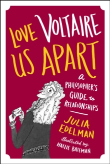Love Voltaire Us Apart : A Philosopher's Guide to Relationships, EPUB eBook
