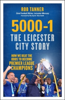 5000-1: The Leicester City Story : How We Beat the Odds to Become Premier League Champions, Paperback Book