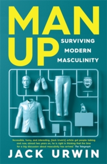 Man Up : Surviving Modern Masculinity, Paperback / softback Book