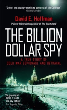The Billion Dollar Spy : A True Story of Cold War Espionage and Betrayal, Paperback Book
