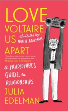 Love Voltaire Us Apart : A Philosopher's Guide to Relationships, Paperback / softback Book