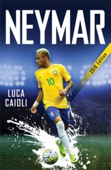 Neymar - 2018 Updated Edition : The Unstoppable Rise of Barcelona's Brazilian Superstar, Paperback Book