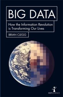 Big Data : How the Information Revolution Is Transforming Our Lives, Paperback / softback Book