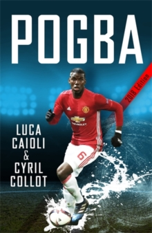 Pogba : The rise of Manchester United's Homecoming Hero, Paperback / softback Book