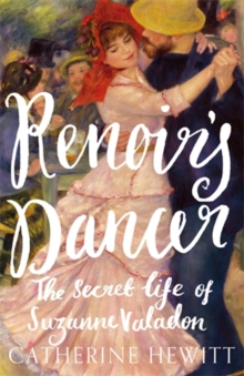 Renoir's Dancer : The Secret Life of Suzanne Valadon, Hardback Book