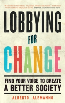 Lobbying for Change : Find Your Voice to Create a Better Society, Paperback / softback Book