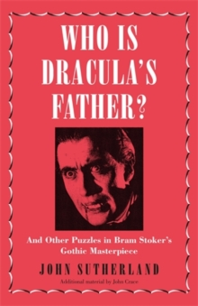 Who Is Dracula's Father? : And Other Puzzles in Bram Stoker's Gothic Masterpiece, Hardback Book