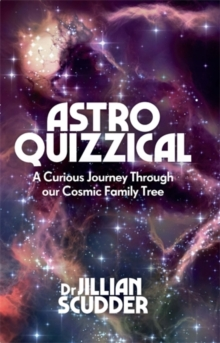 Astroquizzical : A Curious Journey Through Our Cosmic Family Tree, Hardback Book