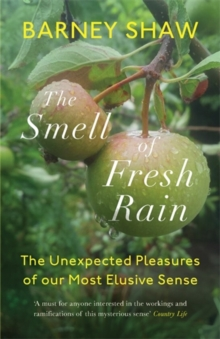 The Smell of Fresh Rain : The Unexpected Pleasures of our Most Elusive Sense, Paperback Book
