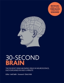 30-Second Brain : The 50 most mindblowing ideas in neuroscience, each explained in half a minute, Paperback Book