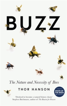 Buzz : The Nature and Necessity of Bees, Hardback Book