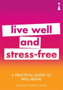 A Practical Guide to Well-being : Live Well & Stress-Free, Paperback Book
