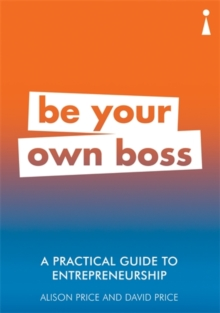 A Practical Guide to Entrepreneurship : Be Your Own Boss, Paperback / softback Book