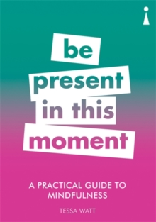 A Practical Guide to Mindfulness : Be Present in this Moment, Paperback / softback Book