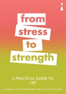A Practical Guide to CBT : From Stress to Strength, Paperback / softback Book