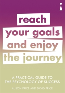 A Practical Guide to the Psychology of Success : Reach Your Goals & Enjoy the Journey, Paperback / softback Book