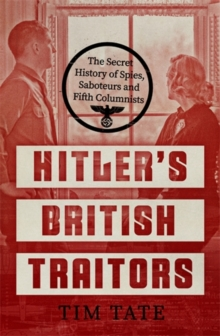 Hitler's British Traitors : The Secret History of Spies, Saboteurs and Fifth Columnists, Hardback Book