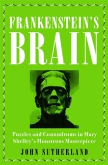 Frankenstein's Brain : Puzzles and Conundrums in Mary Shelley's Monstrous Masterpiece, Hardback Book