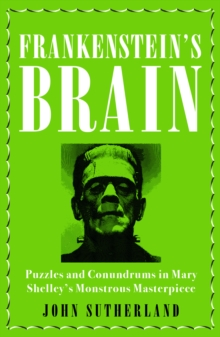 Frankenstein's Brain : Puzzles and Conundrums in Mary Shelley's Monstrous Masterpiece, EPUB eBook