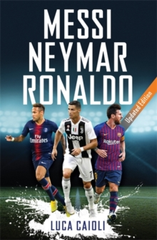 Messi, Neymar, Ronaldo : Updated Edition, Paperback / softback Book