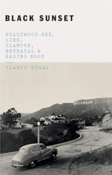 Black Sunset : Hollywood Sex, Lies, Glamour, Betrayal, and Raging Egos, Paperback / softback Book