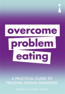 A Practical Guide to Treating Eating Disorders : Overcome Problem Eating, Paperback / softback Book