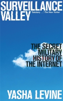 Surveillance Valley : The Secret Military History of the Internet, Paperback / softback Book