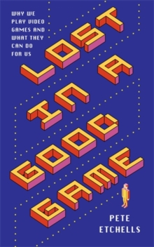 Lost in a Good Game : Why we play video games and what they can do for us, Paperback / softback Book