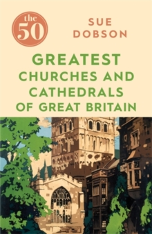The 50 Greatest Churches and Cathedrals of Great Britain, Paperback / softback Book