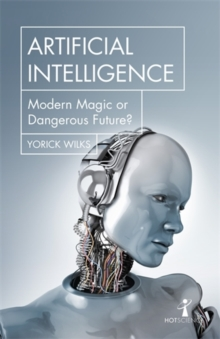 Artificial Intelligence : Modern Magic or Dangerous Future?, Paperback / softback Book