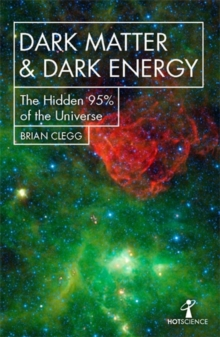 Dark Matter and Dark Energy : The Hidden 95% of the Universe, Paperback / softback Book