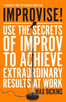 Improvise! : Use the Secrets of Improv to Achieve Extraordinary Results at Work, EPUB eBook