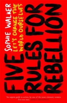 Five Rules for Rebellion : Let's Change the World Ourselves, Hardback Book
