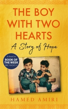 The Boy with Two Hearts : A Story of Hope - BBC Radio 4 Book of the Week 29 June - 3 July 2020, Hardback Book