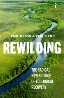 Rewilding : The Radical New Science of Ecological Recovery, Paperback / softback Book