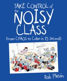 Take Control of the Noisy Class : From Chaos to Calm in 15 Seconds, Paperback Book