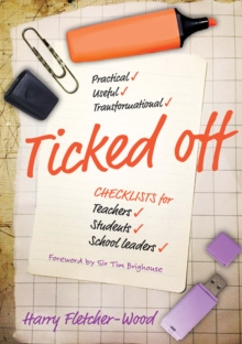 Ticked Off : Checklists for teachers, students, school leaders, Paperback / softback Book