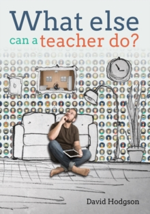 What else can a teacher do? Review your career, reduce stress and gain control of your life, Paperback / softback Book